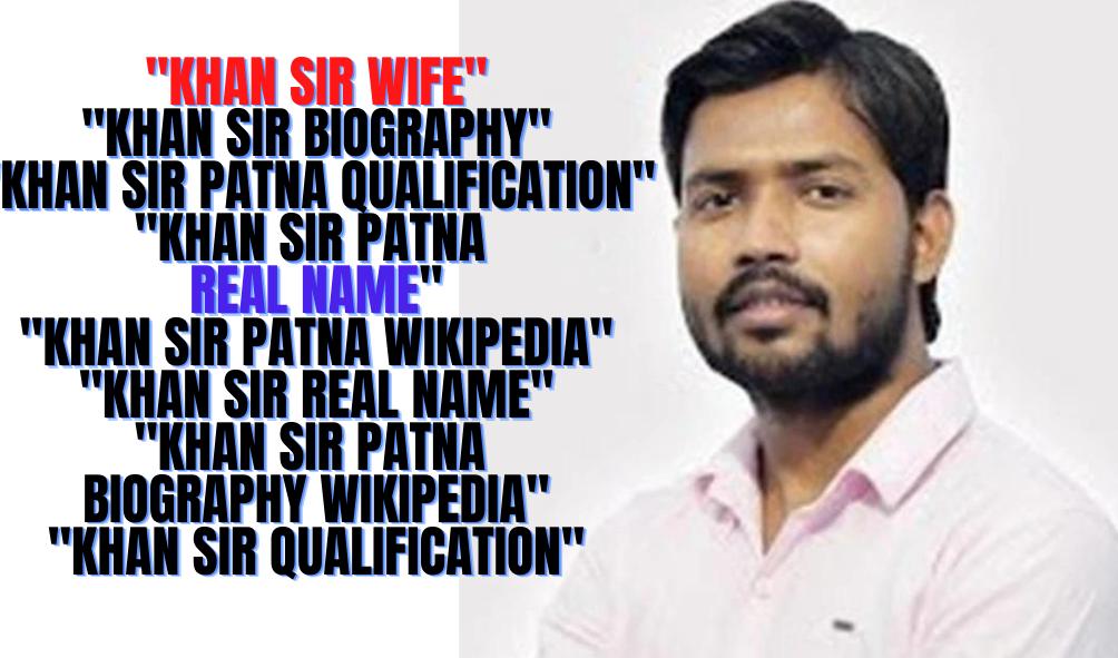 khan sir wife, khan sir biography, khan sir patna qualification, khan sir patna real name, khan sir patna wikipedia, khan sir real name, khan sir patna biography wikipedia, khan sir qualification