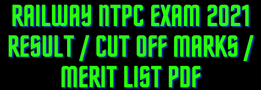 Railway NTPC Exam 2021 Result / Cut Off Marks / Merit List PDF